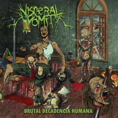 Visceral Vomit – Brutal Decadencia Humana (2018)