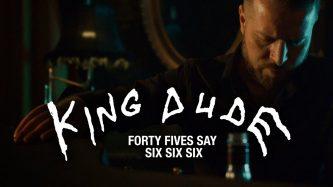 King Dude: Forty Fives Say Six Six Six (video)