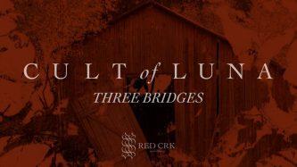 Cult of Luna: Three Bridges (Audio)