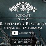 Podcast Ep. 10. Epitafio y Resurrección (final de temporada)